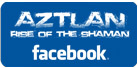 Azlan: Rise of the Shaman on Facebook!